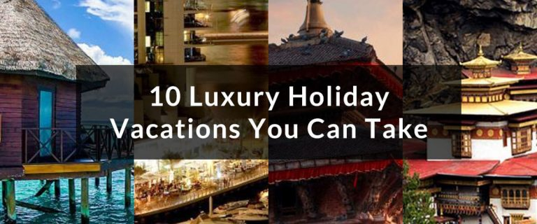10 Luxury Holiday Vacations You Can Take